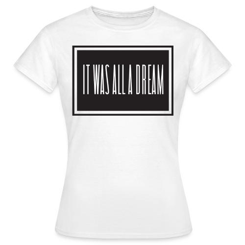 T-Shirt It was all a dream - Maglietta da donna