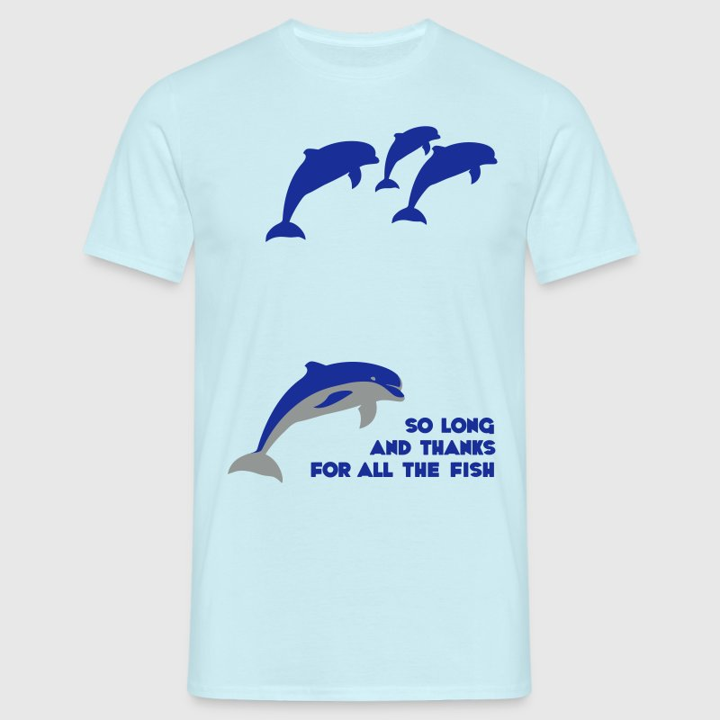 So long and thanks for all the fish T-Shirts - Men's T-Shirt
