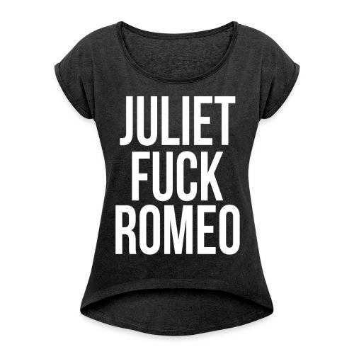 Juliet fuck Romeo (T-shirt Femme) - T-shirt à manches retroussées Femme