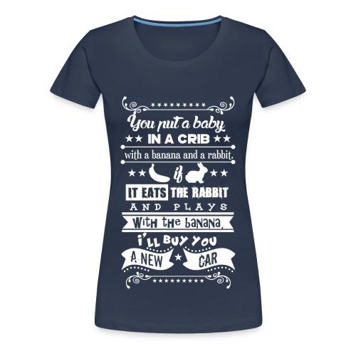 Put a Baby in a Crib... - Frauen Premium T-Shirt