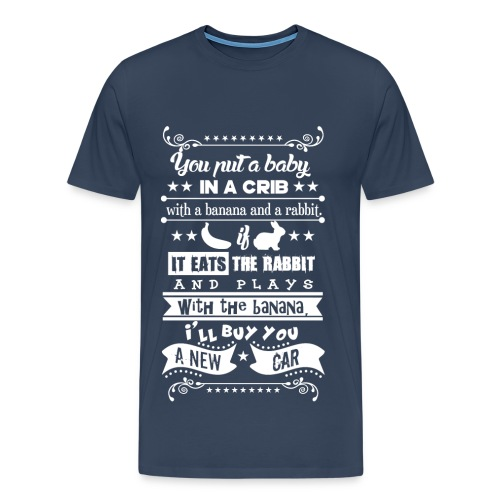 Put a Baby in a Crib... - Männer Premium T-Shirt
