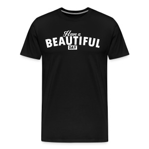 Have a Beautiful Day - White on Most-Colours - Men's Premium T-Shirt