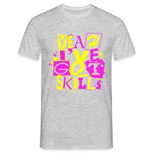 Yeah I've got skills punk - Men's T-Shirt