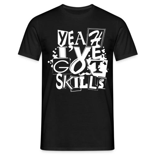 Yeah I've got skills - Men's T-Shirt
