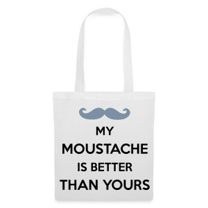 My Moustache is better than yours - Tote Bag