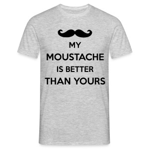 My Moustache is better than yours - Men's T-Shirt