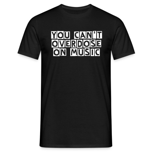 You Can't Overdose on Music - Men's T-Shirt