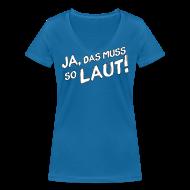 T-Shirts ~ Frauen T-Shirt mit V-Ausschnitt ~ Ja, das muss so laut! Shirt (Damen)