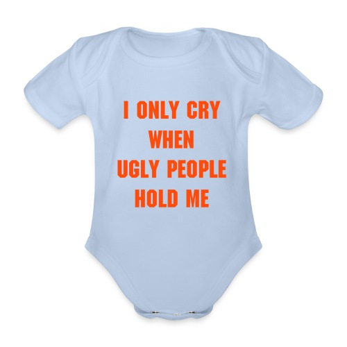Baby Strampler: I only cry when ugly people hold me - Baby Bio-Kurzarm-Body