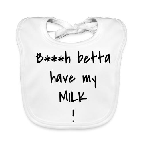 Bitch betta have my Milk - Baby Bio-Lätzchen