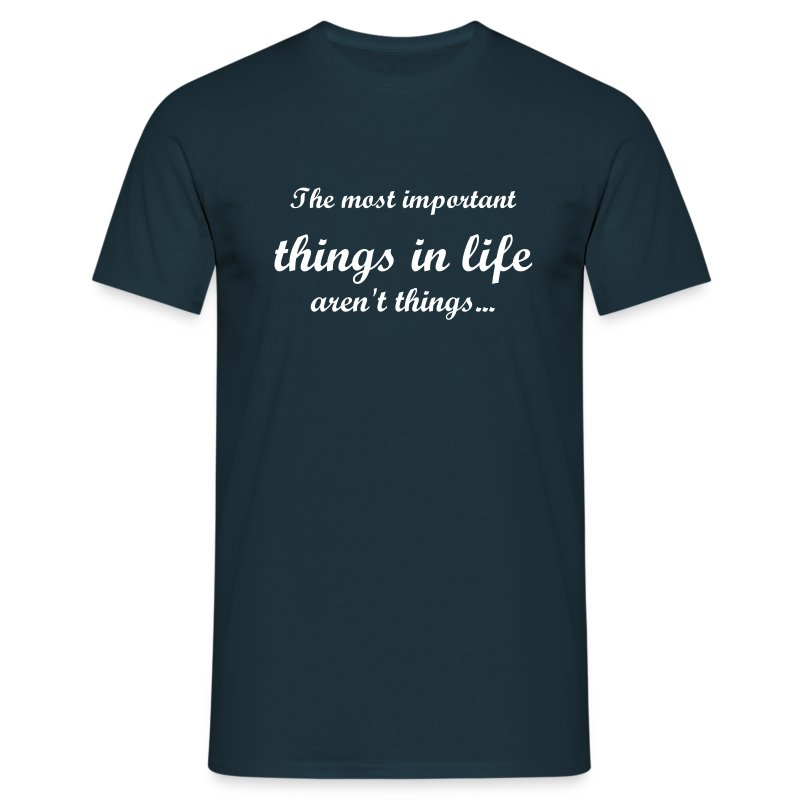 Most important things - Mannen T-shirt