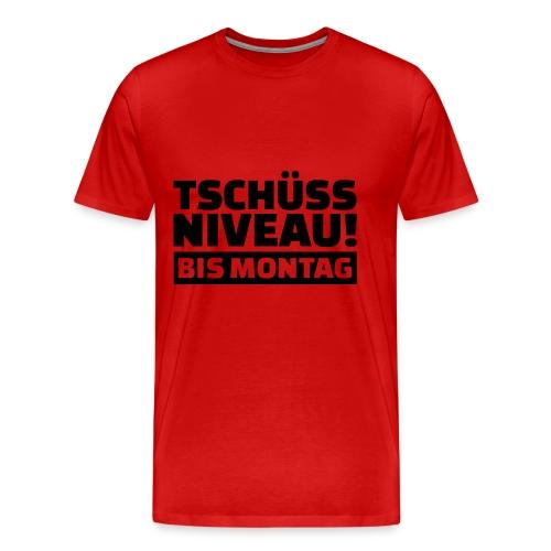 Männer Premium T-shirt  tschüss Niveau bis Montag  - Männer Premium T-Shirt