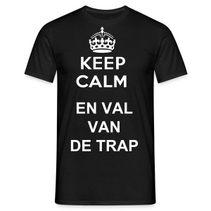 KEEP CALM EN VAL VAN DE TRAP - Mannen T-shirt