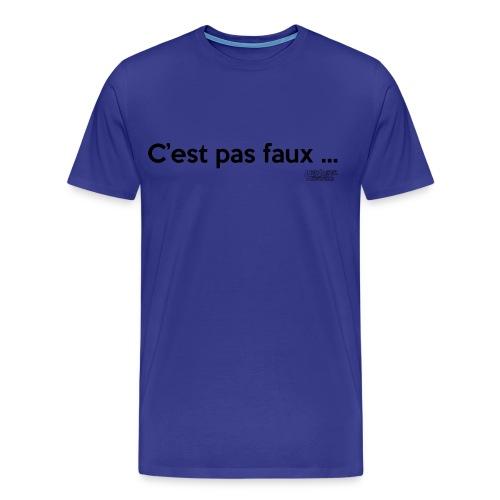 c'est pas faux ... - T-shirt Premium Homme