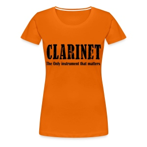 Clarinet The ONLY instrument that matters! - Women's Premium T-Shirt