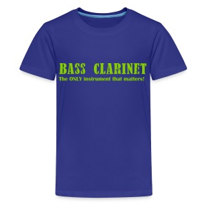 Bass Clarinet The ONLY instrument that matters! Teenage - Teenage Premium T-Shirt