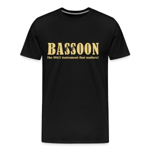 Bassoon, The ONLY instrument that matters! - Men's Premium T-Shirt