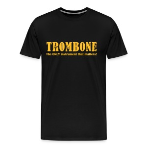 Trombone, The ONLY instrument that matters! - Men's Premium T-Shirt