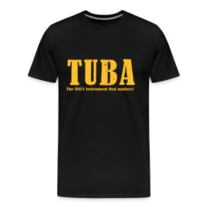Tuba, The ONLY instrument that matters! - Men's Premium T-Shirt