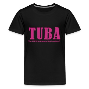 Tuba, The ONLY instrument that matters! Teenage - Teenage Premium T-Shirt