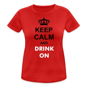 KEEP CALM AND DRINK ON - Women's Breathable T-Shirt