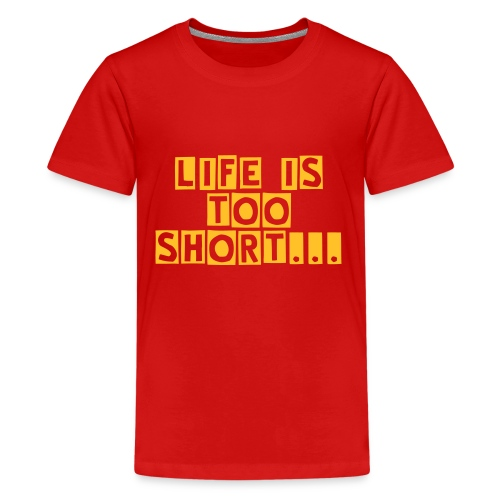 Life is too short... - Teenager Premium T-Shirt