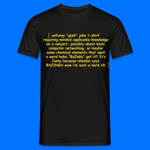 Unfunny geek jokes - Men's T-Shirt
