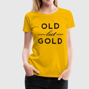 Old but gold T-Shirts - Women's Premium T-Shirt