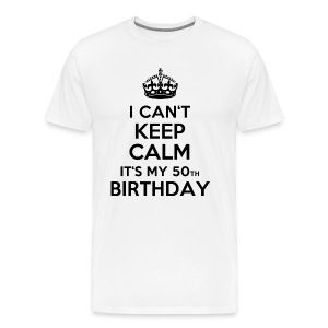I can´t keep calm - It´s my 50th birthday T-Shirts - Men's Premium T-Shirt