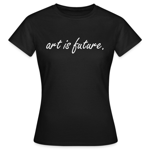art is future BLACK-SHIRT GIRLS - Frauen T-Shirt