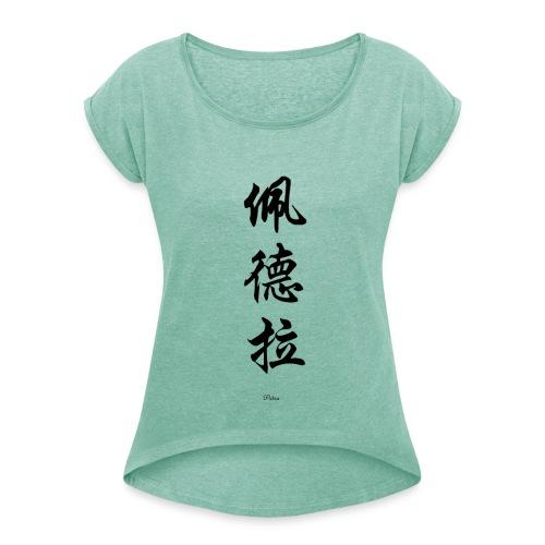 Petra Chinesisch - Frauen T-Shirt mit gerollten Ärmeln