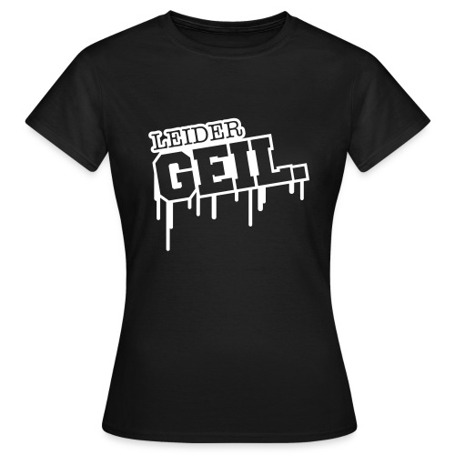 Leider Geil Tshirt Damen - Frauen T-Shirt