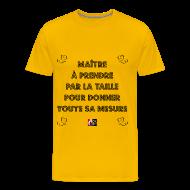 Tee shirts ~ Tee shirt Premium Homme ~ MAÎTRE à PRENDRE PAR LA TAILLE pour donner toute sa MESURE - Jeux de Mots Francois Ville