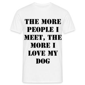 The more people I meet, the more I love my dog - Men's T-Shirt