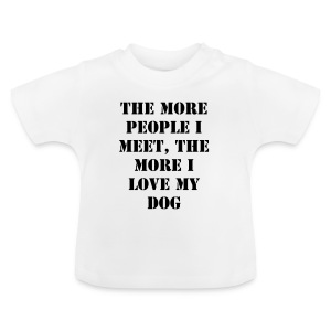 The more people I meet, the more I love my dog - Baby T-Shirt