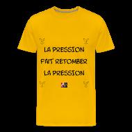 Tee shirts ~ Tee shirt Premium Homme ~ La PRESSION fait RETOMBER la PRESSION - Jeux de Mots Francois Ville