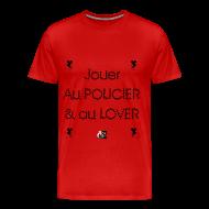 Tee shirts ~ Tee shirt Premium Homme ~ Jouer au POLICIER et au LOVER - Jeux de Mots Francois Ville