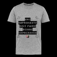 Tee shirts ~ Tee shirt Premium Homme ~ Une IMPRIMANTE doit faire BONNE IMPRESSION - Jeux de Mots Francois Ville