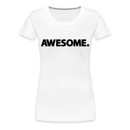 Awesome. - Vrouwen Premium T-shirt