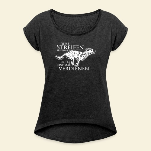 Tshirt women Digitaldruck vorne Diese Streifen muss man sich erst mal verdienen - Frauen T-Shirt mit gerollten Ärmeln