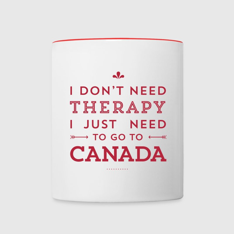 I don't need Therapy, I just need to go to Canada Tassen & Zubehör - Tasse zweifarbig