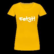 T-Shirts ~ Frauen Premium T-Shirt ~ Fetzt