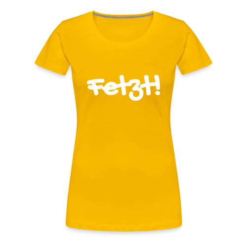 Fetzt - Frauen Premium T-Shirt