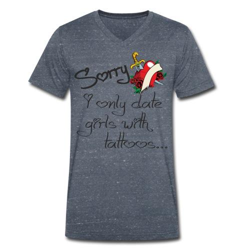 Herren T-Shirt Sorry - only date girls with tattoos - Männer Bio-T-Shirt mit V-Ausschnitt von Stanley & Stella
