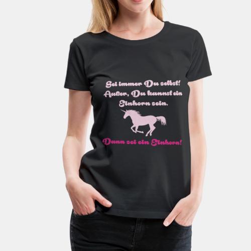 Sei immer Du selbst, Einhorn - Frauen Premium T-Shirt