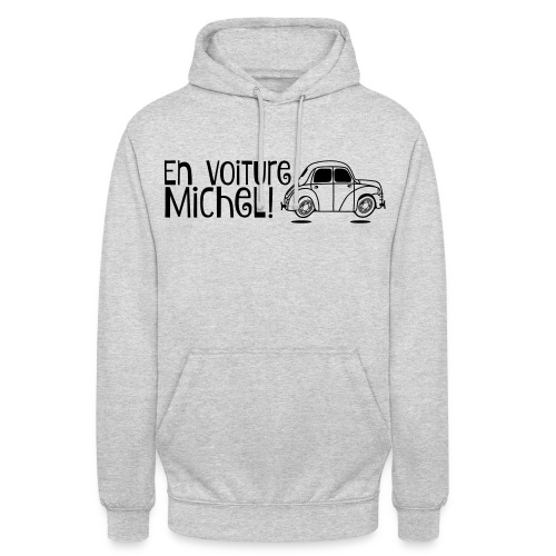 Sweat-shirt En voiture Michel! 4CV - Sweat-shirt à capuche unisexe