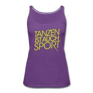 Tanzen ist auch Sport - Frauen Premium Tank Top