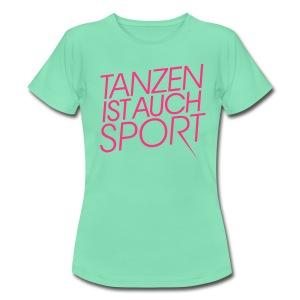 Tanzen ist auch Sport - Frauen T-Shirt