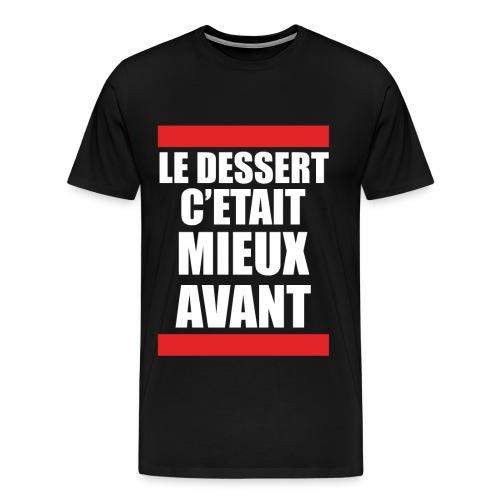 LE DESSERT C'ETAIT MIEUX AVANT - T-shirt Premium Homme