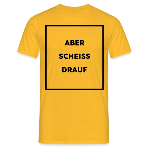 Aber scheiß drauf - Männer T-Shirt